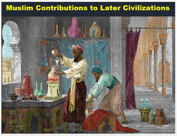 "Islam - ""Muslim Contributions to Later Civilizations"" + Assessment"