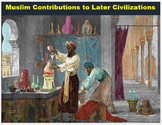 "The Islamic World - ""Muslim Contributions to Later Civilizations"" + Assessments"