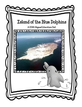 Island of the Blue Dolphins - A CCSS Aligned Literature Unit