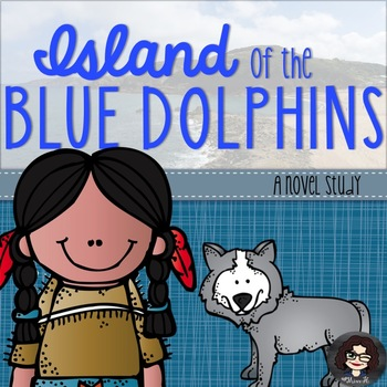 Island of the Blue Dolphins Novel Study