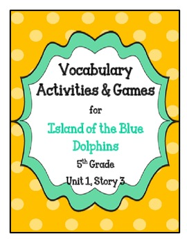 Island of the Blue Dolphins Vocabulary Activities- 5th Grade Unit 1, Story 3