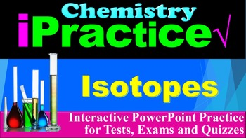 Isotopes: iPractice (Interactive PPT Worksheet for Test & Quiz Prep)