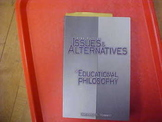 """Issues and Alternatives in Educational Philosophy"""