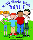 It All Starts With You! By K.W. Wilson- Great for Character Ed. NEW!!!