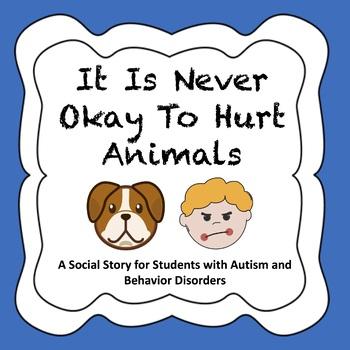 It Is Never Okay To Hurt Animals - Autism/Behavior Disorders