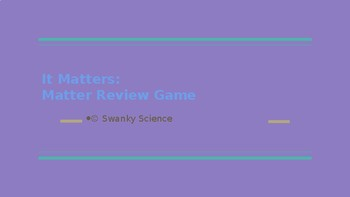 It Matters: Matter Review Game