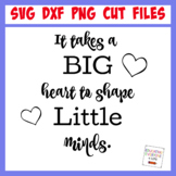 It Takes A Big Heart To Shape Little Minds SVG