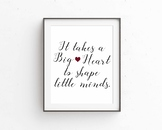 It Takes a Big Heart to Shape Little Minds, 8x10 jpg and pdf digital print