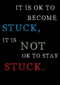 It is ok to be stuck it is not ok to stay stuck poster