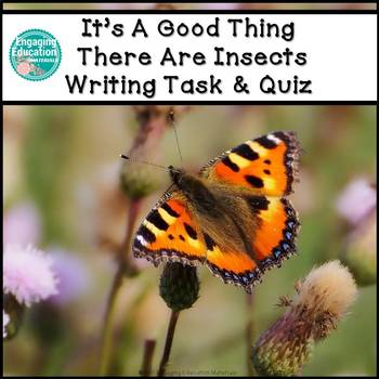 It's A Good Thing There Are Insects Writing Task & Quiz