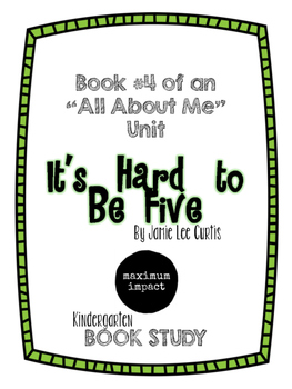 It's Hard to be Five by Jamie Lee Curtis Kdg Book Study *Good for Back to School