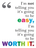 It's Not Going to Be Easy But Worth It Motivational Poster