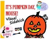 It's Pumpkin Day, Mouse!: VISUAL SIDEKICK