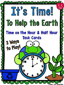 It's Time to Help the Earth | Hour/Half-Hour Time Task Cards Activity Pack