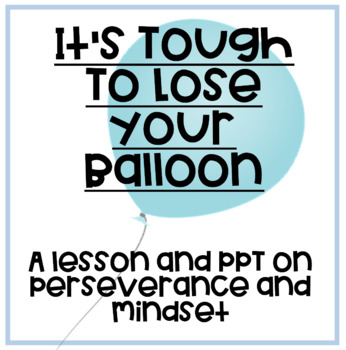 It's Tough To Lose Your BalloonLesson on perseverance, mindset, and attitude.