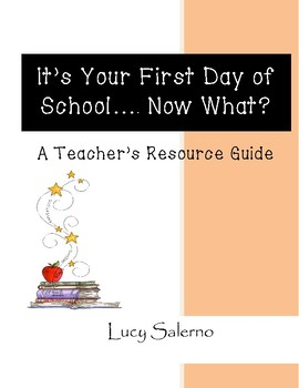 It's Your First Day of School... Now What?  A Teacher's Resource Guide