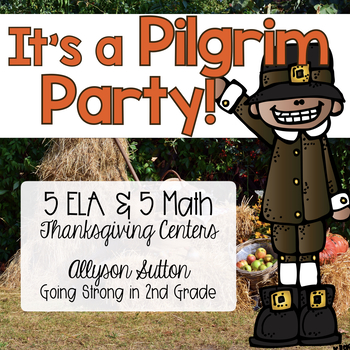 It's a Pilgrim Party! 5 ELA & 5 Math Thanksgiving Centers