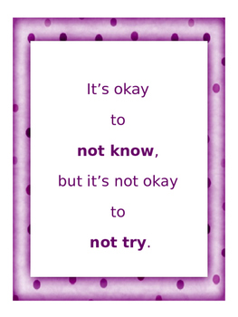 It's ok not to know, but it's not ok, not to try