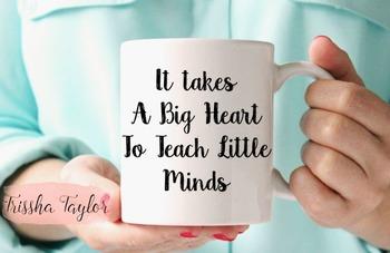 It Takes A Big Heart To Teach Little Minds, Inspirational Teacher's Mug