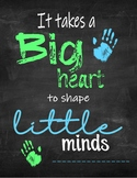 It takes a Big heart to shape little minds.