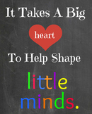 It takes a big heart to shape little minds sign