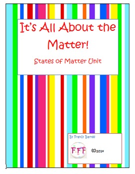 It's All About the Matter!-A States of Matter Unit