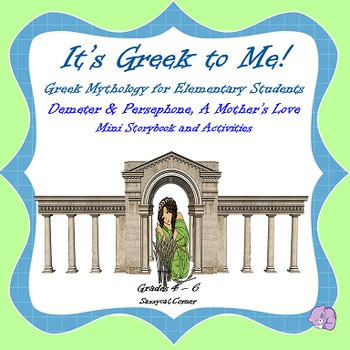 It's Greek to Me! - Demeter and Persephone - Myths for Elementary Students