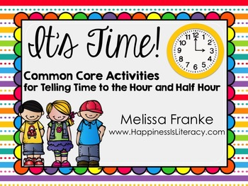 It's Time: Common Core Activities for Telling Time to the Hour and Half Hour
