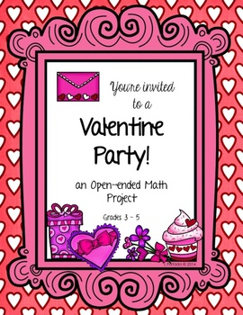 It's a Valentine Party - Open-ended Math Project Grades 3 - 4
