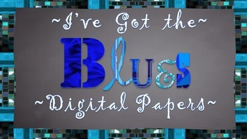 """I've Got the BLUES"" ~ Digital Papers + BONUS Items"