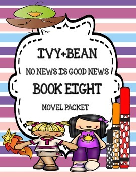 Ivy+Bean (Annie Barrows) No News Is Good News ( Book Eight) - Novel Study Packet