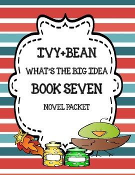 Ivy+Bean What's the Big Idea? ( Book Seven) - Novel Study Packet