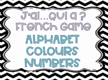 J'ai Qui a Game: The Alphabet, Numbers and Colours