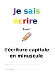 JE SAIS ECRIRE TOME 2: l'écriture capitale en minuscule