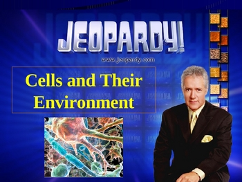 JEOPARDY! Cells and Their Environment