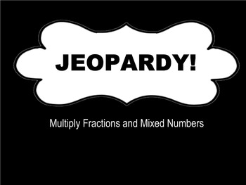 JEOPARDY on SMART Notebook- Multiply Fractions and Mixed Numbers