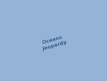 JEOPARDY REVIEW GAME - Oceans (5.6)
