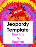JEOPARDY TEMPLATE for Fine Arts & Electives (Editable)