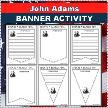 JOHN ADAMS Banners Pennants Biography Research Project Differentiated