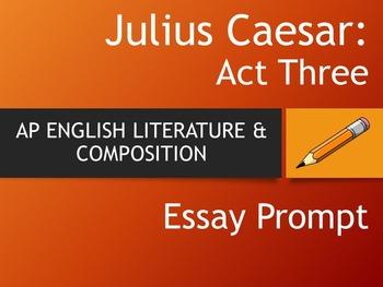 JULIUS CAESAR - AP English Literature Essay Prompt - Act Three