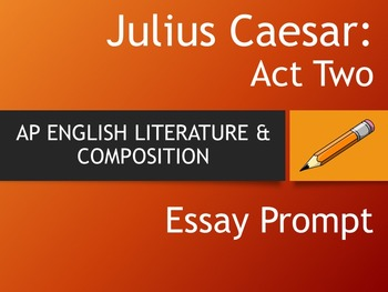 JULIUS CAESAR - AP English Literature Essay Prompt - Act Two