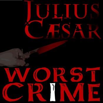 JULIUS CAESAR What's the Worst Crime?