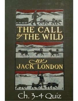 Jack London's The Call of the Wild Ch. 3-4 Quiz (w/ Answer Key)
