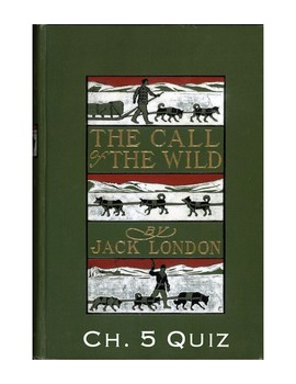 """Jack London's """"The Call of the Wild"""" Ch. 5 Quiz (w/ Answer Key)"""
