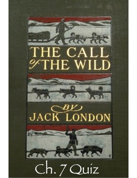 Jack London's The Call of the Wild Ch. 7 Quiz (w/ Answer Key)