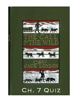 """Jack London's """"The Call of the Wild"""" Ch. 7 Quiz (w/ Answer Key)"""