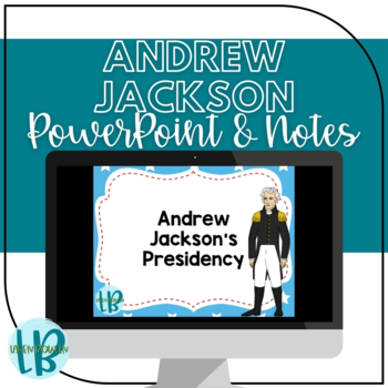 Andrew Jackson's Presidency Notes and Presentation TN SS 4.51, 4.55-4.56