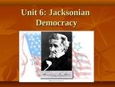 Jacksonian Democracy/The Age of Jackson (Unit 6)