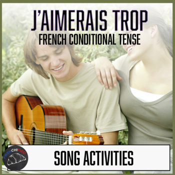 J'aimerais trop - a song and activity packet for the conditional tense