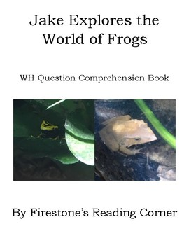 Jake Explores the World of Frogs (Wh Comprehension Question) Adpated Book